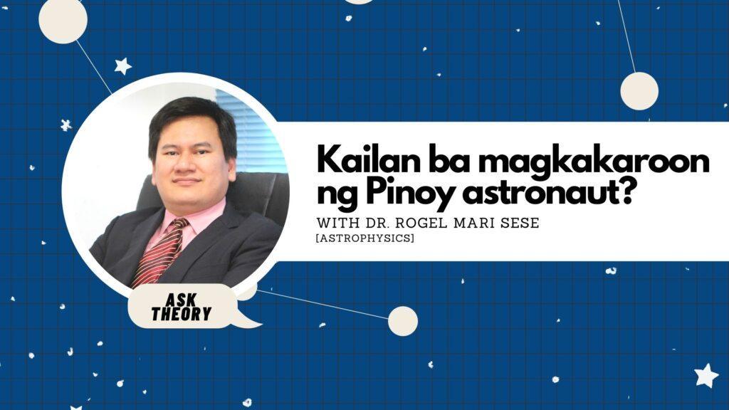 ask theory, astrophysics, kailan ba magkakaroon ng pinoy astronaut, rogel mari sese