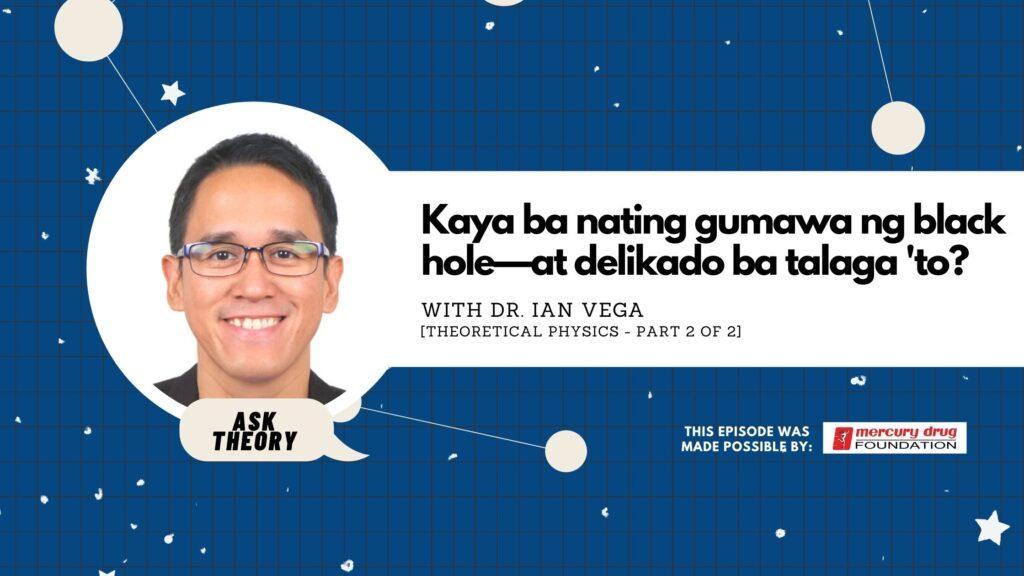 Kaya ba nating gumawa ng black hole, ask theory, theoretical physics, ian vega