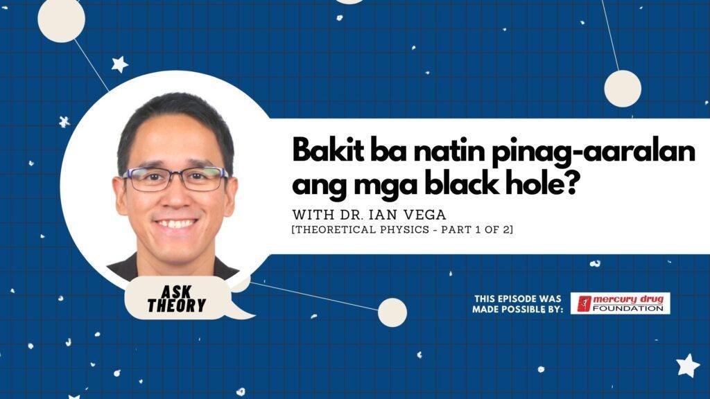 ask theory, theoretical physics, ian vega, bakit ba natin pinag-aaralan ang mga black hole?