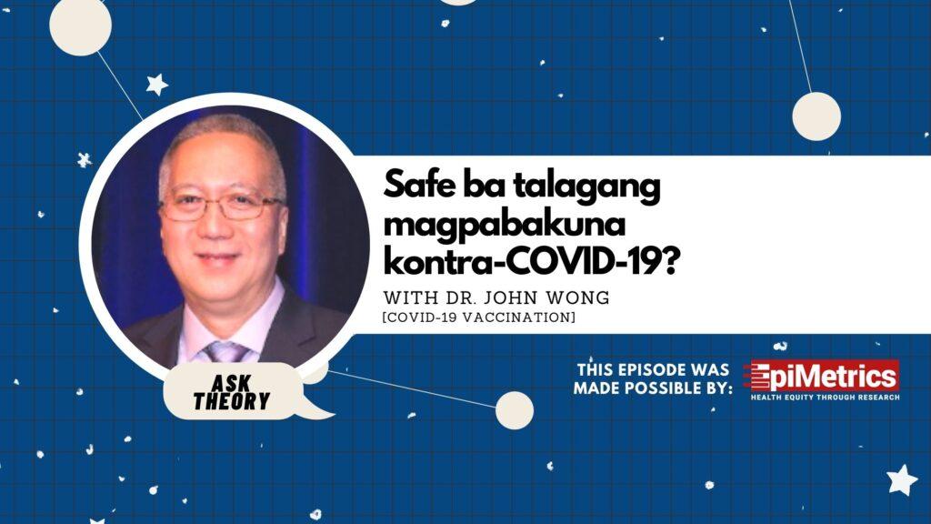 ask theory, john wong, covid-19, vaccination, safe ba talagang magpabakuna kontra-COVID-19?