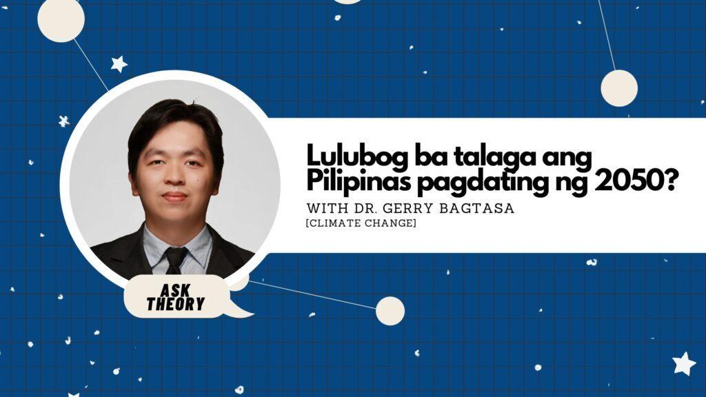 ask theory, climate change, gerry bagtasa, lulubog ba talaga ang pilipinas pagdating ng 2050?