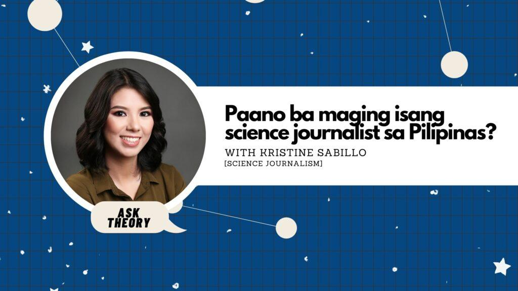 ask theory, science journalism, kristine sabillo, paano ba maging isang science journalist sa pilipinas?