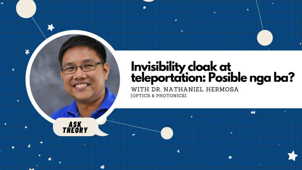 ask theory, optics, photonics, nathaniel hermosa, Invisibility Cloak At Teleportation: Posible Nga Ba?