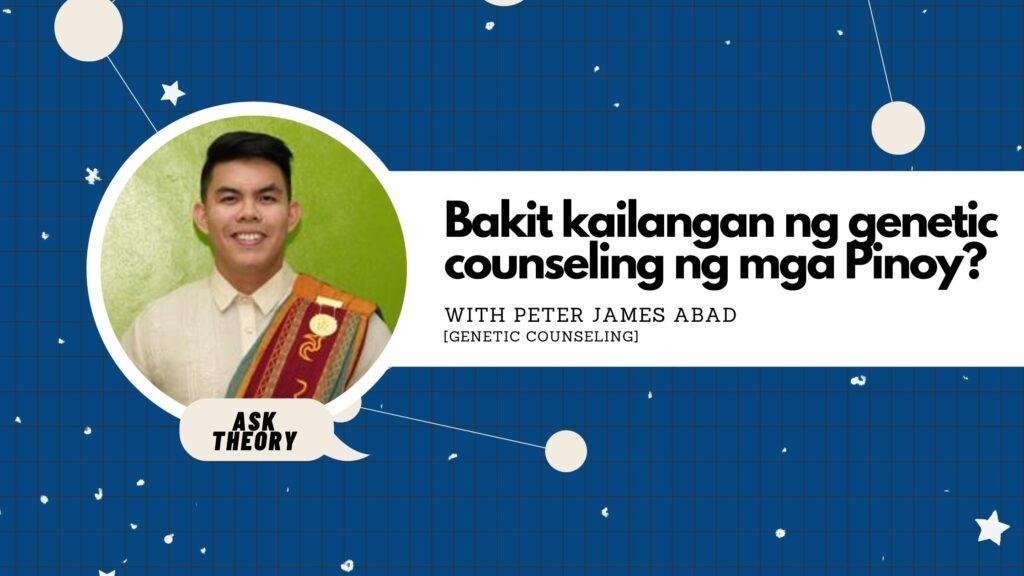 ask theory, genetic counseling, peter james abad. bakit kailangan ng genetic counseling ng mga pinoy